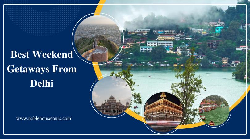 Best Weekend Getaways From Delhi